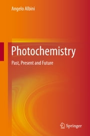 Photochemistry - Past, Present and Future ebook by Angelo Albini