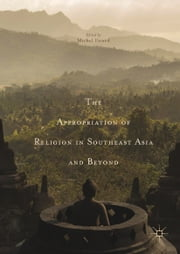 The Appropriation of Religion in Southeast Asia and Beyond ebook by Michel Picard