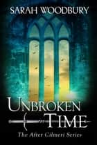 Unbroken in Time (The After Cilmeri Series) ebook by Sarah Woodbury
