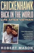 Chickenhawk: Back in the World - Life After Vietnam ebook by Robert Mason