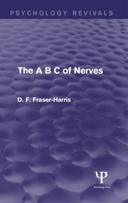 The A B C of Nerves (Psychology Revivals) ebook by D.F. Fraser-Harris