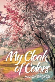My Cloak of Colors ebook by Jennifer Balgobin