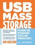 USB Mass Storage - Designing and Programming Devices and Embedded Hosts ebook by Jan Axelson