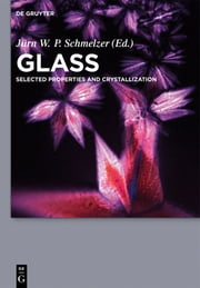 Glass - Selected Properties and Crystallization ebook by Alexander S. Abyzov,René Androsch,Vladimir G. Baidakov,Vladimir M. Fokin,Stoyan Gutzov,Ivan S. Gutzow,Gyan P. Johari,Nikolai Jordanov,Alexander Karamanov,Viktor K. Leko,Frank-Peter Ludwig,Irena Markovska,Radost Pascova,Ivan Penkov,Boris Z. Pevzner,Irina G. Polyakova,Christoph Schick,Sergey V. Tarakanov,Natalia M. Vedishcheva,Gerhard Wilde,Adrian C. Wright,Andreas Wurm,Edgar D. Zanotto,Evgeny Zhuravlev,Jürn W. P. Schmelzer