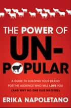 The Power of Unpopular ebook by Erika Napoletano