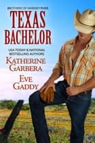 Texas Bachelor ebook by Katherine Garbera, Eve Gaddy