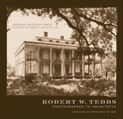 Robert W. Tebbs, Photographer to Architects: Louisiana Plantations in 1926 ebook by Lewis, Richard Anthony