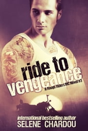 Ride To Vengeance (A Rough Riders MC Novel #3) - A Rough Riders MC Novel #3 ebook by Selene Chardou