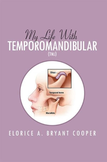 My Life With Temporomandibular (TMJ) - Living With TMJ ebook by Elorice A. Bryant Cooper