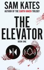 The Elevator: Book One - The Elevator, #1 ebook by Sam Kates