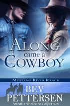 Along Came A Cowboy - Mustang River Ranch, #2 ebook by Bev Pettersen