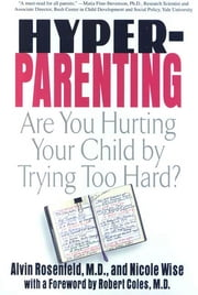 Hyper-Parenting - Are You Hurting Your Child by Trying Too hard? ebook by Alvin Rosenfeld,Nicole Wise,Robert Coles