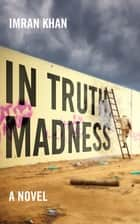 In Truth, Madness ebook by Imran Khan