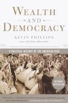 Wealth and Democracy ebook by Kevin Phillips