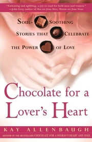 Chocolate for a Lover's Heart - Soul-Soothing Stories that Celebrate the Power of Love ebook by Kay Allenbaugh
