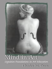 Mind in Art - Cognitive Foundations in Art Education ebook by Charles M. Dorn