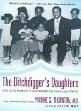 The Ditchdigger's Daughters - A Black Family's Astonishing Success Story ebook by Dr. Yvonne S. Thornton
