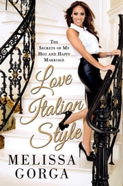 Love Italian Style - The Secrets of My Hot and Happy Marriage ebook by Melissa Gorga