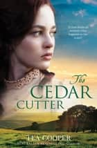 The Cedar Cutter ebook by Tea Cooper