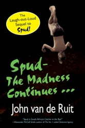 Spud-The Madness Continues ebook by John van de Ruit