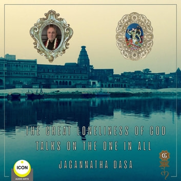 The Great Loneliness of God - Talks on the One in All audiobook by Jagannatha Dasa