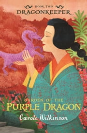 Dragonkeeper 2: Garden of the Purple Dragon - Garden of the Purple Dragon ebook by Carole Wilkinson