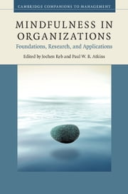 Mindfulness in Organizations - Foundations, Research, and Applications ebook by Jochen Reb,Paul W. B. Atkins