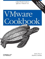 VMware Cookbook - A Real-World Guide to Effective VMware Use ebook by Ryan Troy,Matthew Helmke