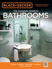 Black & Decker The Complete Guide to Bathrooms, Updated 4th Edition - Design * Update * Remodel * Improve * Do It Yourself ebook by Editors of Cool Springs Press