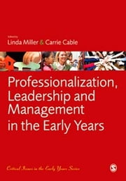 Professionalization, Leadership and Management in the Early Years ebook by Dr Linda Miller,Carrie Cable