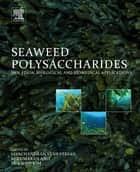 Seaweed Polysaccharides - Isolation, Biological and Biomedical Applications ebook by Jayachandran Venkatesan, Sukumaran Anil, Se-Kwon Kim