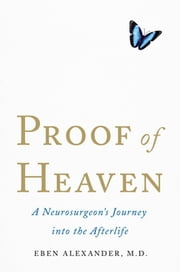 Proof of Heaven: A Neurosurgeon's Journey into the Afterlife ebook by Dr Eben Alexander