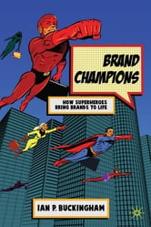 Brand Champions - How Superheroes bring Brands to Life ebook by Ian P Buckingham,Ian P Buckingham
