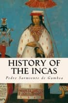 History of the Incas ebook by Pedro Sarmiento de Gamboa