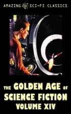 The Golden Age of Science Fiction - Volume XIV ebook by Roger Dee,Mark Clifton,L.J. Stecher,Vaughan Shelton,William Tenn,F.L. Wallace,Harry Harrison,Edward E. Smith,C.H. Thames,Tom Godwin
