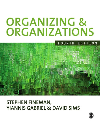 Organizing & Organizations ebook by Stephen Fineman,David B P Sims,Professor Yiannis Gabriel
