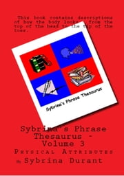 Sybrina's Phrase Thesaurus: Volume 3 - Physical Attributes ebook by Sybrina Durant