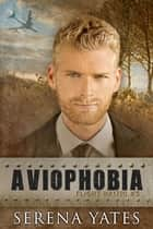 Aviophobia (Flight HA1710 Book 5) ebook by Serena Yates