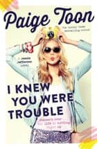 I Knew You Were Trouble - A Jessie Jefferson Novel ebook by Paige Toon
