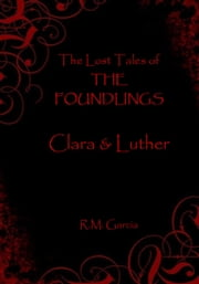 The Lost Tales of The Foundlings: Clara and Luther ebook by R M Garcia