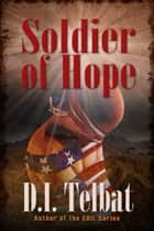 Soldier of Hope ebook by D.I. Telbat