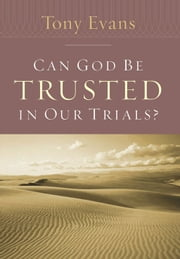 Can God Be Trusted in Our Trials? ebook by Tony Evans