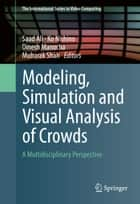 Modeling, Simulation and Visual Analysis of Crowds - A Multidisciplinary Perspective ebook by Saad Ali, Ko Nishino, Dinesh Manocha,...