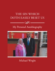 The Sin Which Doth Easily Beset Us - My Personal Autobiography ebook by Michael Wright