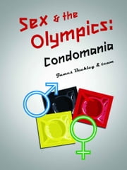 Sex and the Olympics: Condomania ebook by Buckley,James