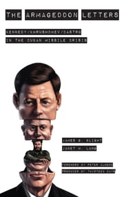 The Armageddon Letters - Kennedy, Khrushchev, Castro in the Cuban Missile Crisis ebook by James G. Blight,Janet M. Lang