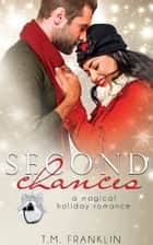 Second Chances - A Magical Holiday Romance ebook by T.M. Franklin