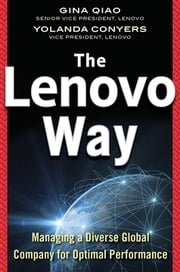 The Lenovo Way: Managing a Diverse Global Company for Optimal Performance - Managing a Diverse Global Company for Optimal Performance ebook by Gina Qiao,Yolanda Conyers