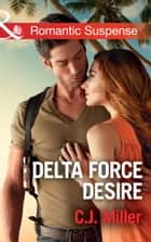 Delta Force Desire (Mills & Boon Romantic Suspense) ebook by C.J. Miller