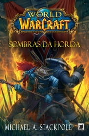 Sombras da Horda - World of Warcraft ebook by Michael A. Stackpole